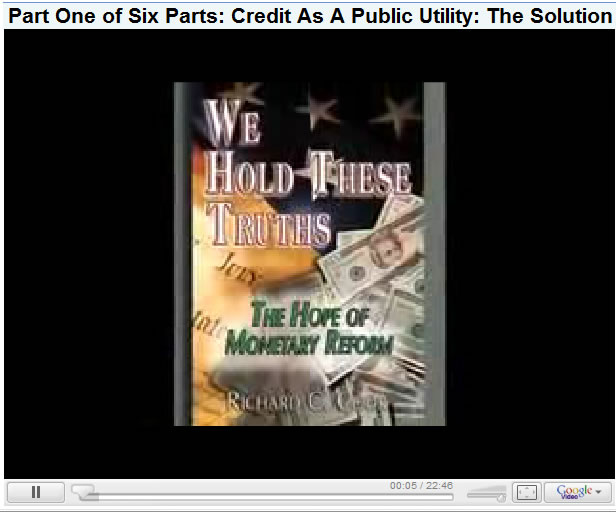 Part One of Six Parts: Credit As A Public Utility: The Solution to the Economic Crisis