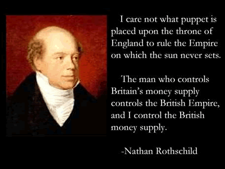 Rothschild pupets in government i control money