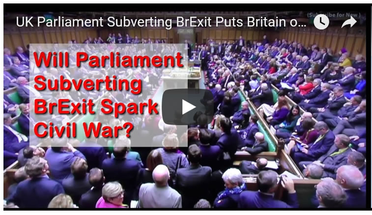 UK Parliament Subverting BrExit Puts Britain on Path to Civil War!