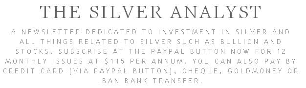 A newsletter dedicated to investment in silver and all things related to silver such as bullion and stocks. Subscribe at the paypal button now for 12 m