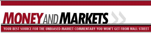 Money and Markets is a free daily investment newsletter from Martin D. Weiss and Weiss Research analysts offering the l