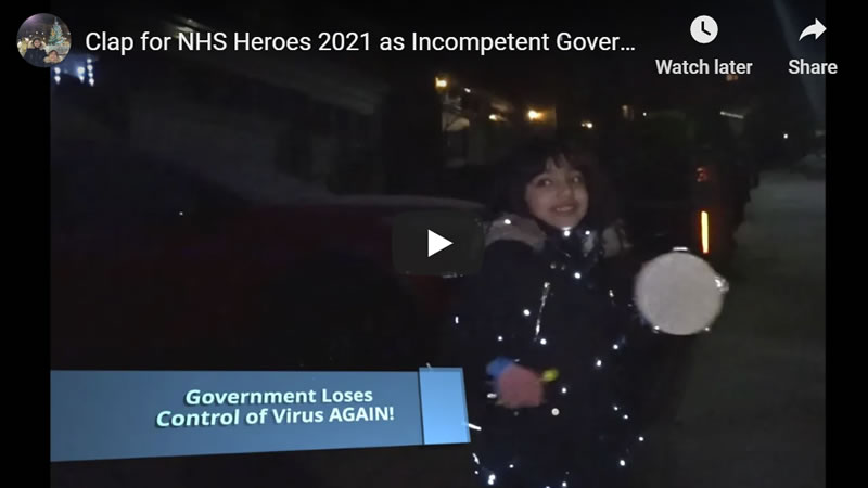 Clap for NHS Heroes 2021 as Incompetent Government Loses Control of Virus Again!